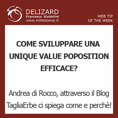#11 DELIZARD WEB TIP – Che cosa è una UNIQUE VALUE PROPOSITION e perchè è importante crearne una di impatto ed efficace!