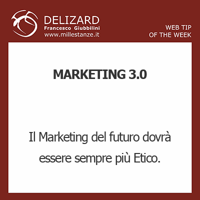 DELIZARD WEB TIP - MARKETING 3.0: UN MARKETING SEMPRE PIU' ETICO E RELAZIONALE